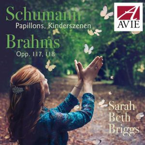 Sarah Beth Briggs plays Schumann Papillons and Kinderszenen and Brahms opp 117 and 118